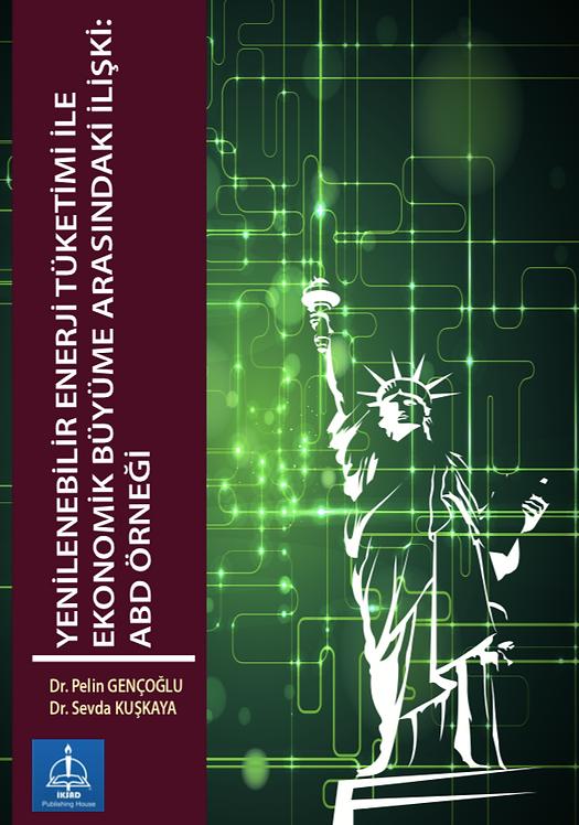 YENİLENEBİLİR ENERJİ TÜKETİMİ İLE EKONOMİK BÜYÜME ARASINDAKİ İLİŞKİ: ABD ÖRNEĞİ