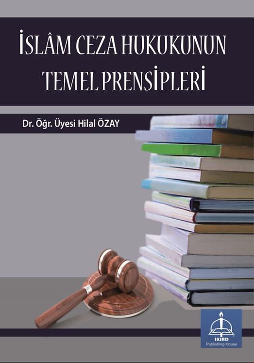 İSLÂM CEZA HUKUKUNUN TEMEL PRENSİPLERİ