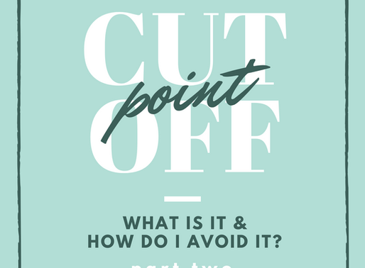"The ""Cut Off"" Point Pt. 2: What To Do Now?"