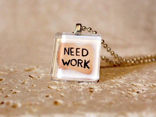 Need Work Necklace