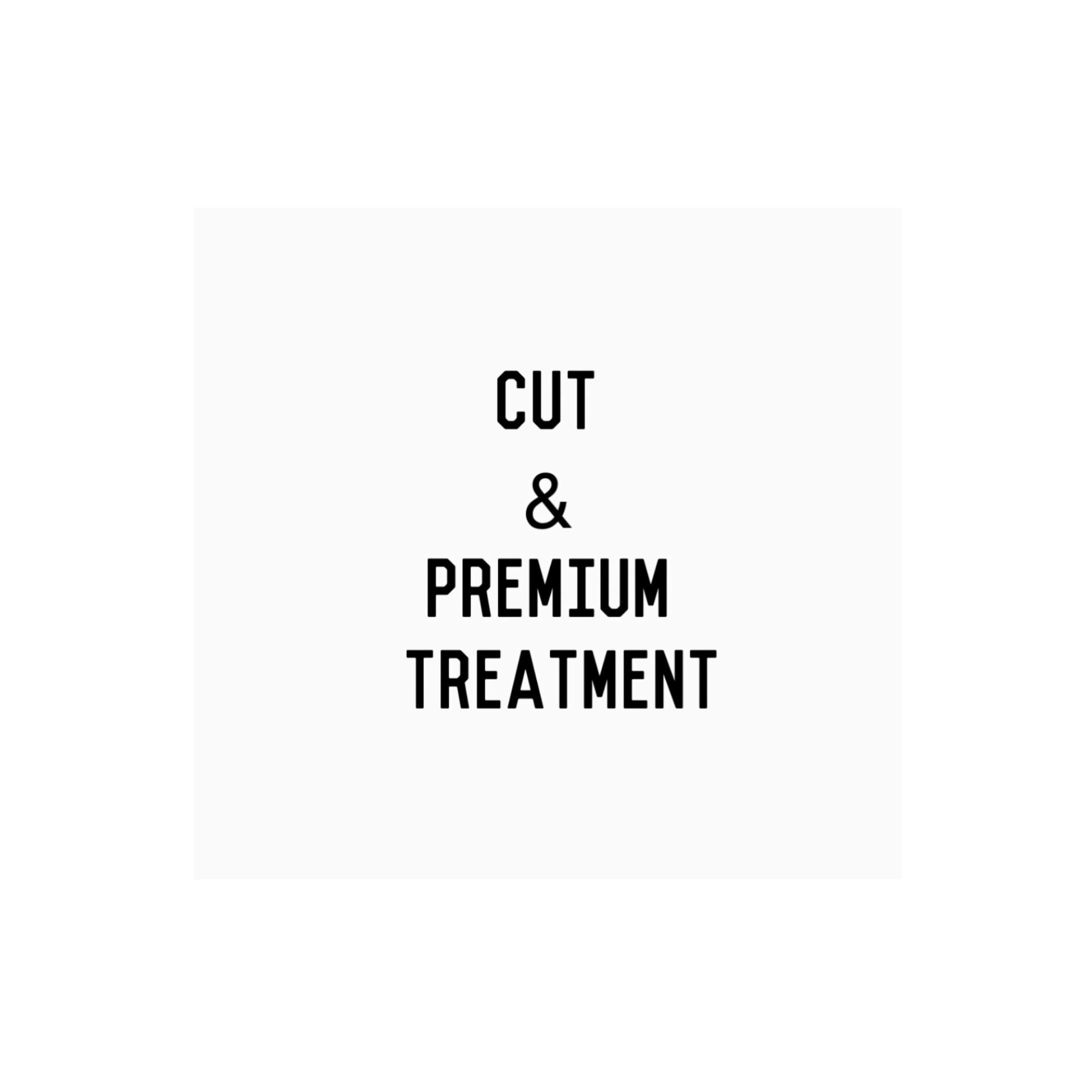 Cut & Premium Treatment