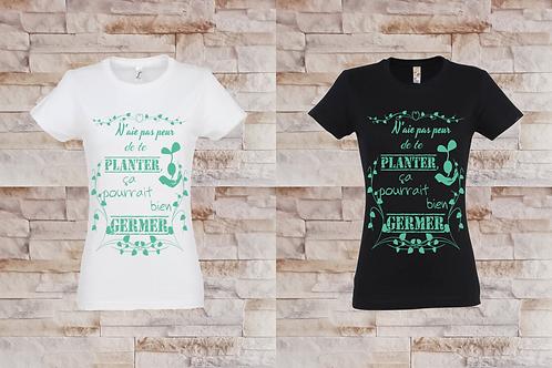 """T-shirt Femme """"N'aie pas peur de te Planter, ça pourrais bien Germer"""""""