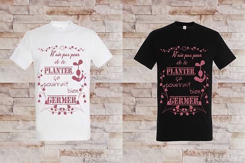 """T-shirt Homme """"N'aie pas peur de te Planter, ça pourrais bien Germer"""""""