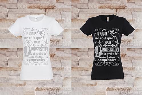 """T-shirt Femme """"L'oeil ne voit que ce que l'esprit est prêt à comprendre"""""""