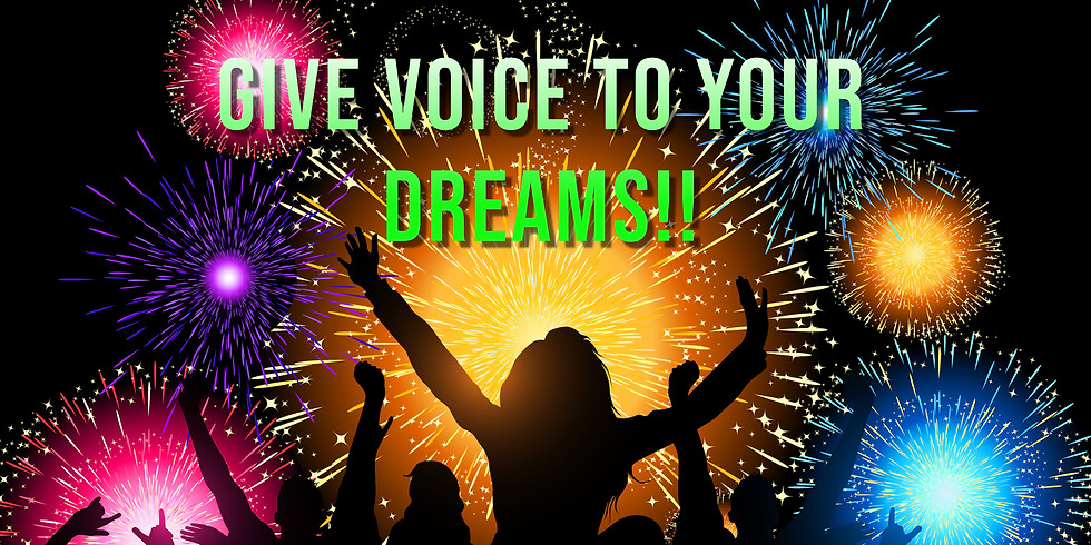 GIVE VOICE TO YOUR DREAMS!!