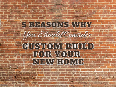 5 Reasons Why You Should Consider Custom Build For Your New Home
