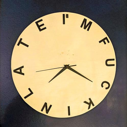 """""""I'm Fuckin Late"""" Clock 12"""""""
