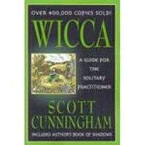 Wicca: Guide for the Solitary Practitioner by Scott Cunningham