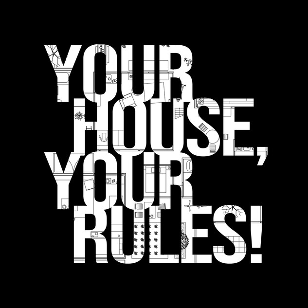Your House Your Rules