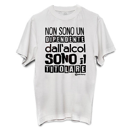 T-shirt NON SONO UN DIPENDENTE DALL'ALCOL SONO IL TITOLARE