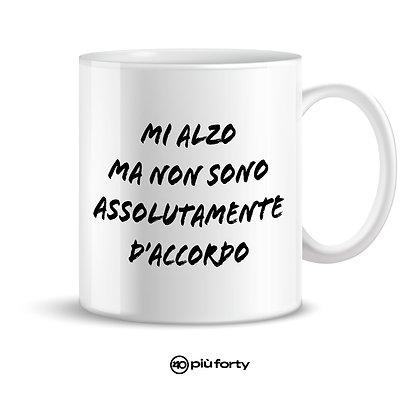 Tazza MI ALZO MA NON SONO ASSOLUTAMENTE D'ACCORDO