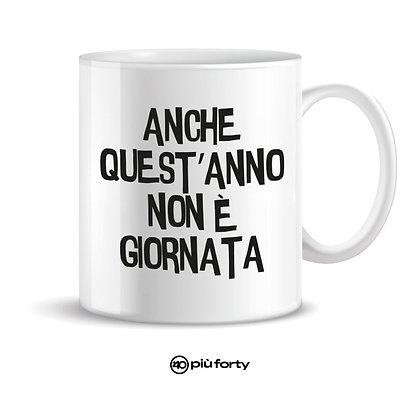 Tazza ANCHE QUEST'ANNO NON E' GIORNATA