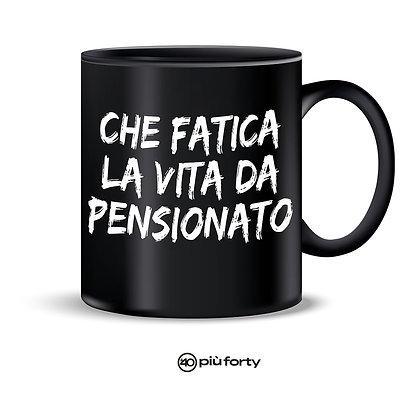 Tazza CHE FATICA LA VITA DA PENSIONATO