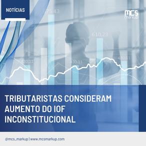 Tributaristas consideram aumento do IOF inconstitucional