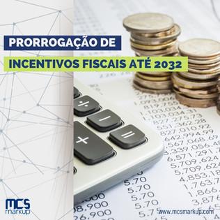 Prorrogação de incentivos fiscais até 2032