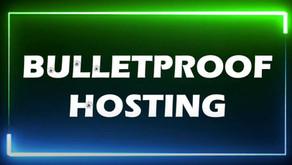 WHAT IS A BULLETPROOF HOSTING ?