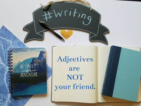 Adjectives Are NOT Your Friend