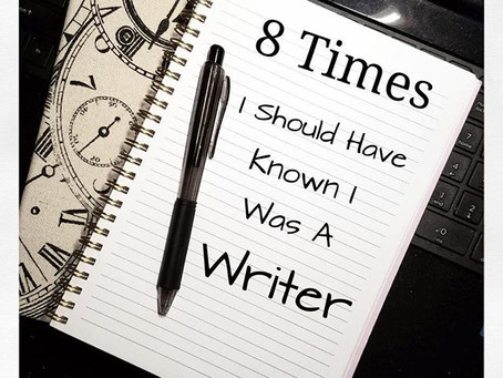 8 Times I Should Have Known I Was A Writer.