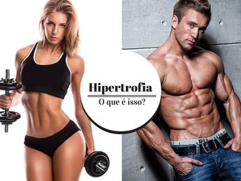 A moda da Hipertrofia … mas o que é isso?