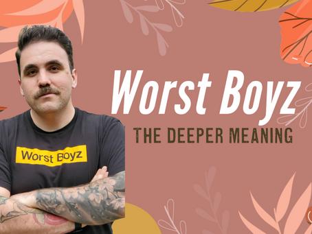 Worst Boyz Explained