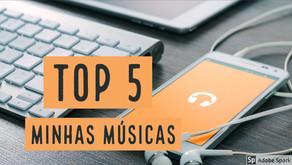 TOP 5 - Minhas músicas