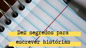 Dez segredos para escrever histórias melhores
