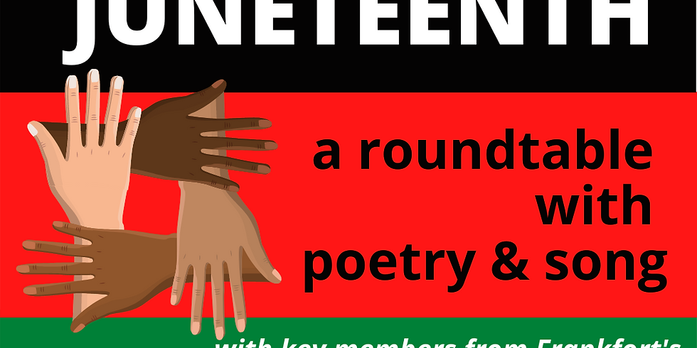 Frankfort Juneteenth: a roundtable with poetry & song