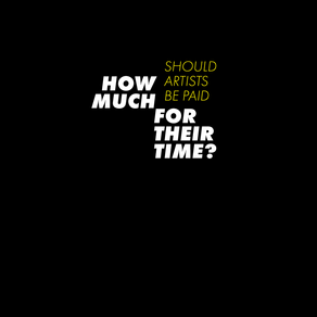 HOW MUCH SHOULD ARTISTS BE PAID FOR THEIR TIME?
