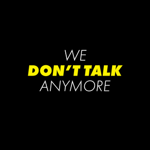 WE DON'T TALK ANYMORE, like we used to do. [1]