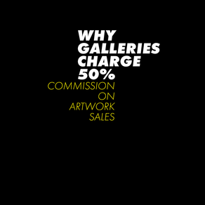 WHY GALLERIES CHARGE 50%