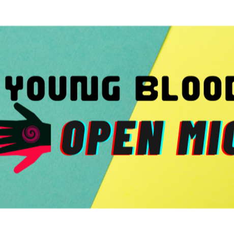 Young Blood Open Mics - Coming Soon...