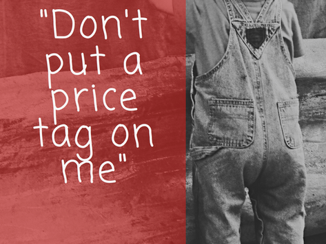 """""""Don't Put A Price Tag On Me.  Everything Is Not For Sale..."""""""