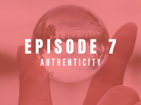 EPISODE 7: The power of authenticity