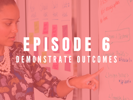 EPISODE 6: How to demonstrate your outcomes
