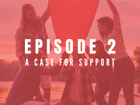 EPISODE 2: How to create your 'Case for Support'