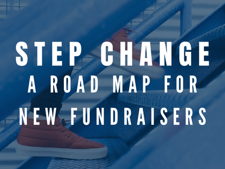 Step change: a road map for new fundraisers