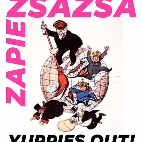 "Zsa Zsa Zapien - Yuppies Out! Ltd 7"" Black Vinyl"