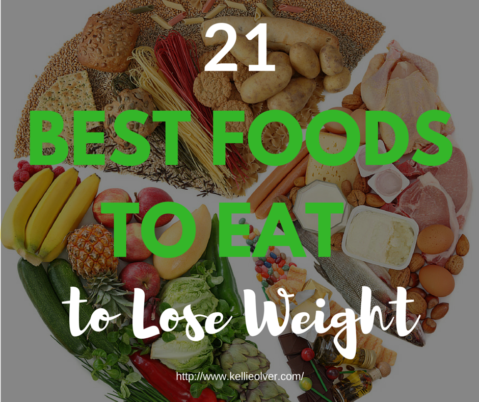21 Best Foods to Eat to Lose Weight by Kellie Olver