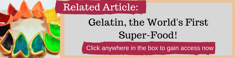 Gelatin, the World's First Super-Food! by Kellie Olver