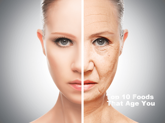 Top 10 Foods that Age You - Eat These Foods at Your Own Risk*