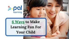 6 Ways to Make Learning Fun For Your Child