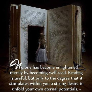 """""""No one has become enlightened merely by becoming well read"""""""