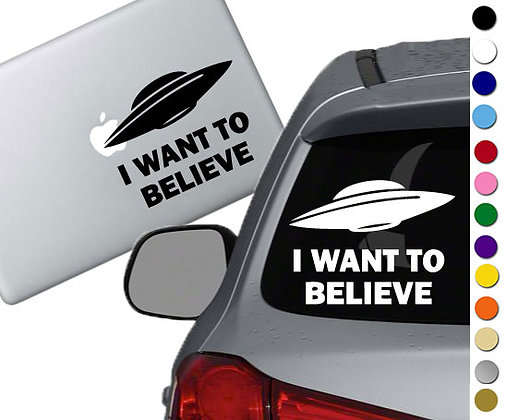 X Files - I want to Believe - Vinyl Decal Sticker - For cars, laptops and more!