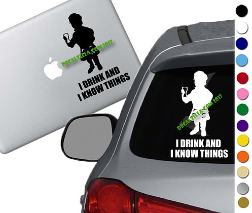 Game of Thrones- I drink and I know things - Vinyl Decal - For car, and more!