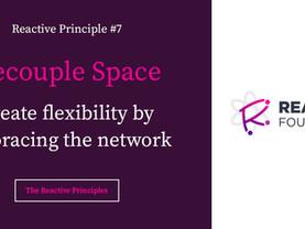 Decouple Space: The Reactive Principles, Explained