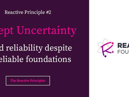 Accept Uncertainty: The Reactive Principles, Explained