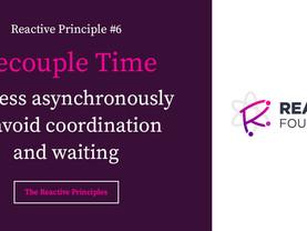 Decouple Time: The Reactive Principles, Explained