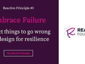 Embrace Failure: The Reactive Principles, Explained