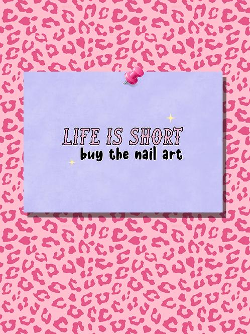 Life is Short, Buy the Nail Art