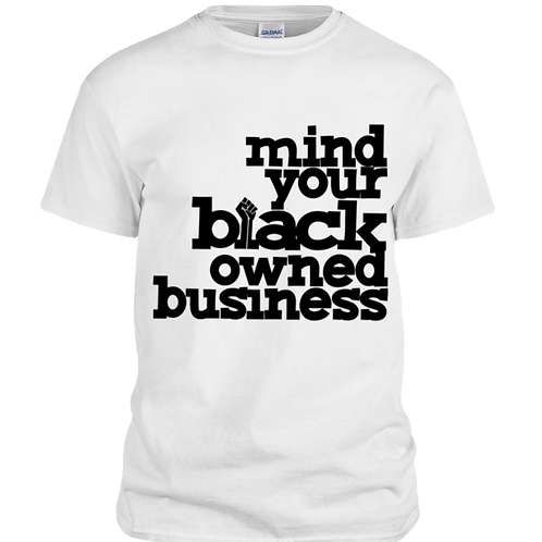 Mind Your Black Owned Business Tee